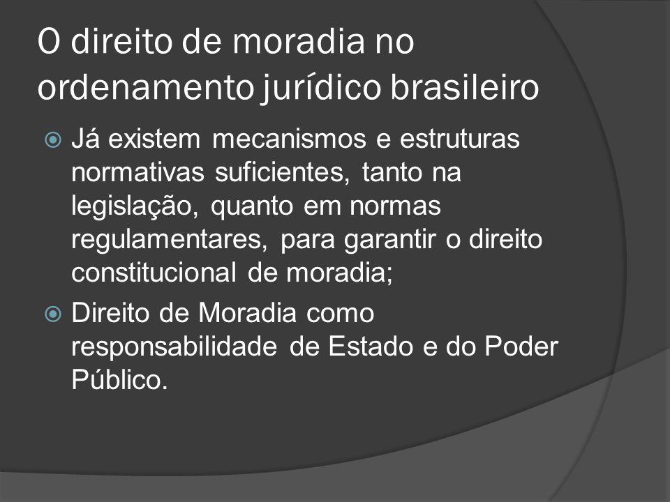 O direito de moradia no ordenamento jurídico brasileiro Já existem mecanismos e estruturas normativas suficientes, tanto na legislação, quanto em norm