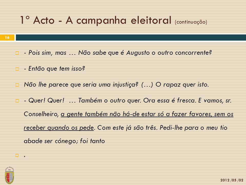 1º Acto - A campanha eleitoral (continuação) 2012 /05 /02 16 - Pois sim, mas … Não sabe que é Augusto o outro concorrente? - Então que tem isso? Não l