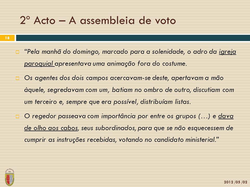 2º Acto – A assembleia de voto 2012 /05 /02 18 Pela manhã do domingo, marcado para a solenidade, o adro da igreja paroquial apresentava uma animação fora do costume.