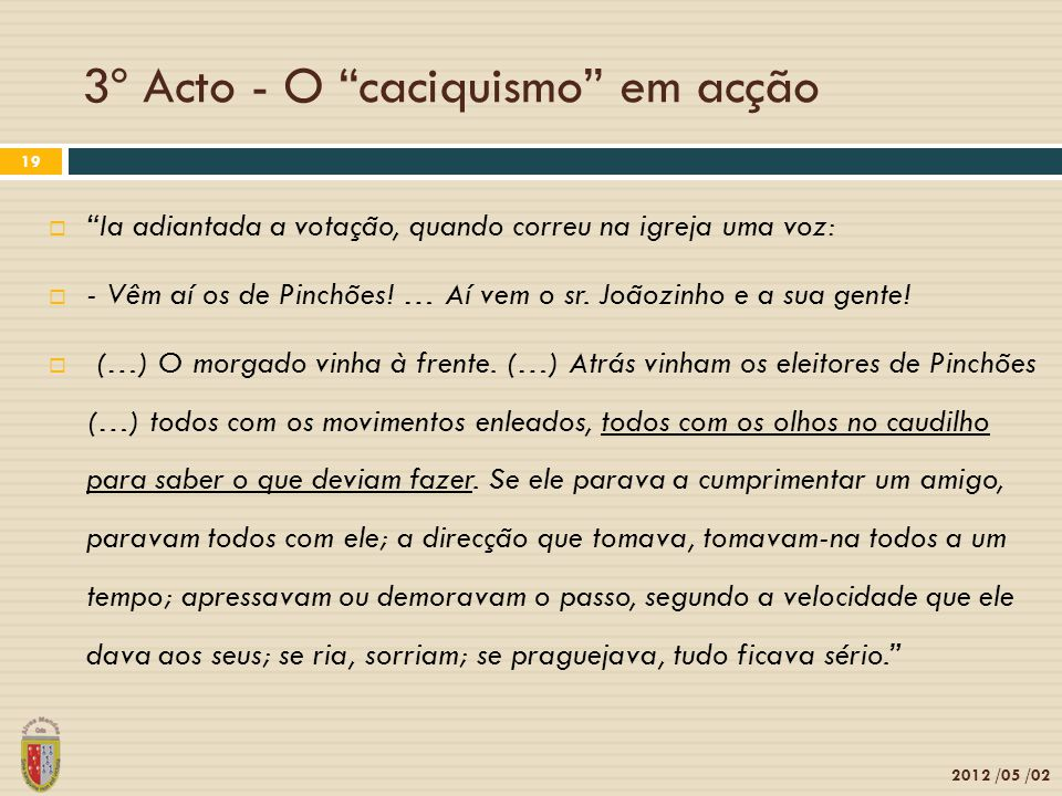 3º Acto - O caciquismo em acção 2012 /05 /02 19 Ia adiantada a votação, quando correu na igreja uma voz: - Vêm aí os de Pinchões! … Aí vem o sr. Joãoz