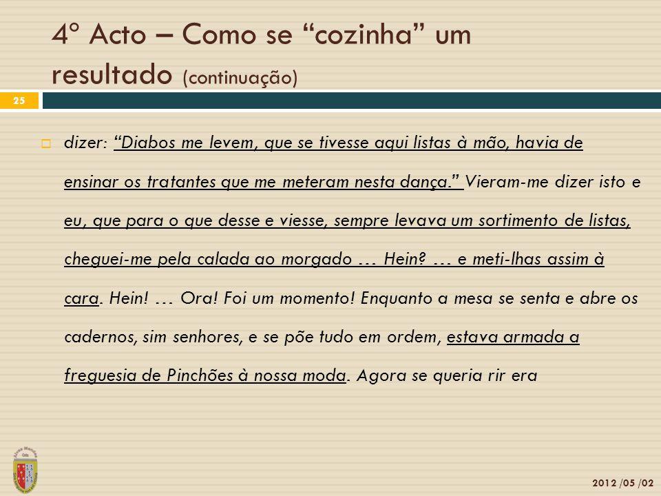 4º Acto – Como se cozinha um resultado (continuação) 2012 /05 /02 25 dizer: Diabos me levem, que se tivesse aqui listas à mão, havia de ensinar os tra