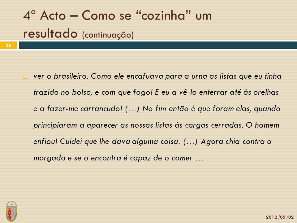 4º Acto – Como se cozinha um resultado (continuação) 2012 /05 /02 26 ver o brasileiro. Como ele encafuava para a urna as listas que eu tinha trazido n