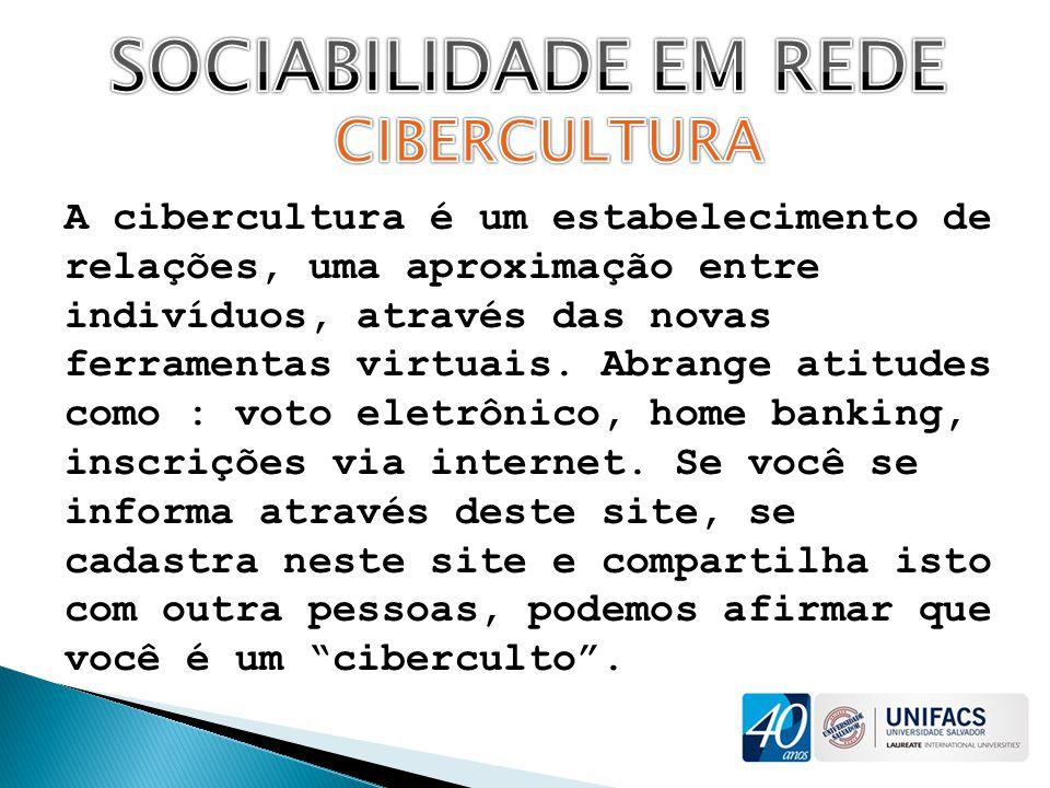 A cibercultura é um estabelecimento de relações, uma aproximação entre indivíduos, através das novas ferramentas virtuais. Abrange atitudes como : vot