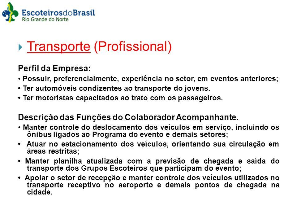Transporte (Profissional) Perfil da Empresa: Possuir, preferencialmente, experiência no setor, em eventos anteriores; Ter automóveis condizentes ao tr