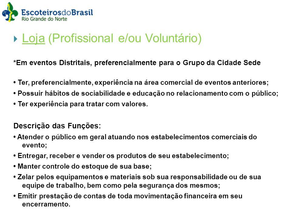 Loja (Profissional e/ou Voluntário) *Em eventos Distritais, preferencialmente para o Grupo da Cidade Sede Ter, preferencialmente, experiência na área