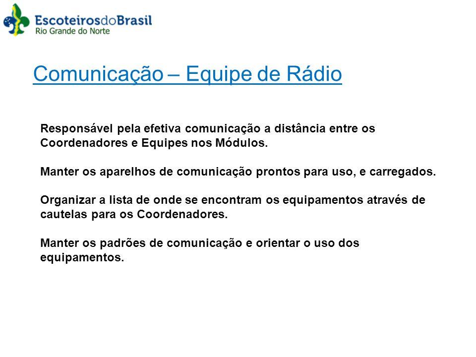 Comunicação – Equipe de Rádio Responsável pela efetiva comunicação a distância entre os Coordenadores e Equipes nos Módulos. Manter os aparelhos de co