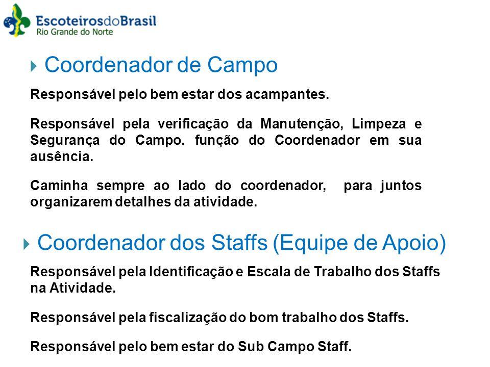 Coordenador de Campo Responsável pelo bem estar dos acampantes. Responsável pela verificação da Manutenção, Limpeza e Segurança do Campo. função do Co