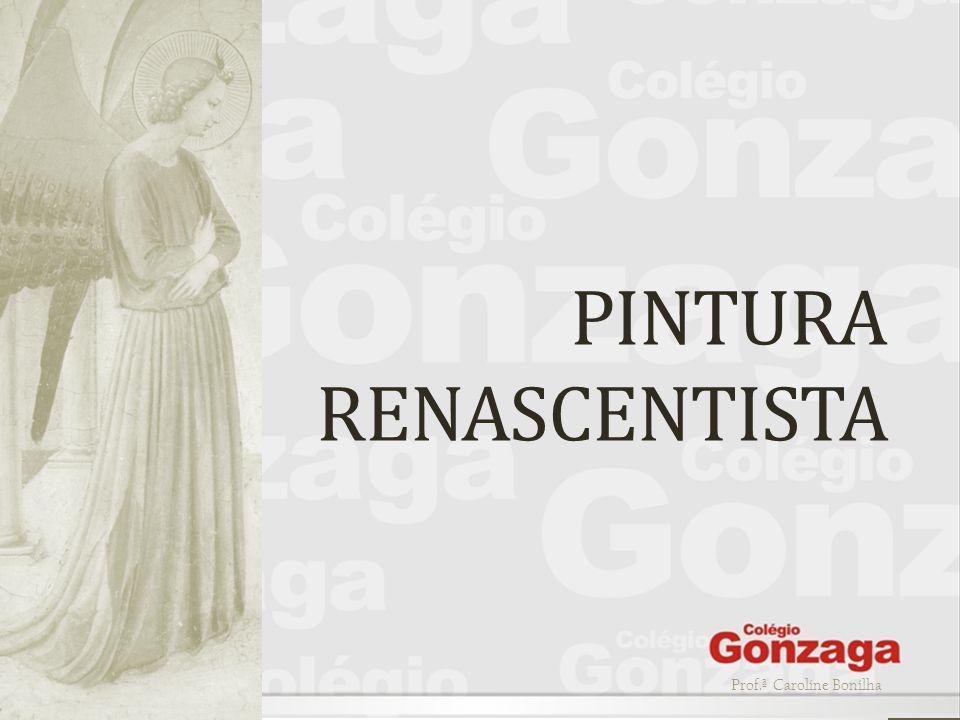 Prof.ª Caroline Bonilha PINTURA RENASCENTISTA