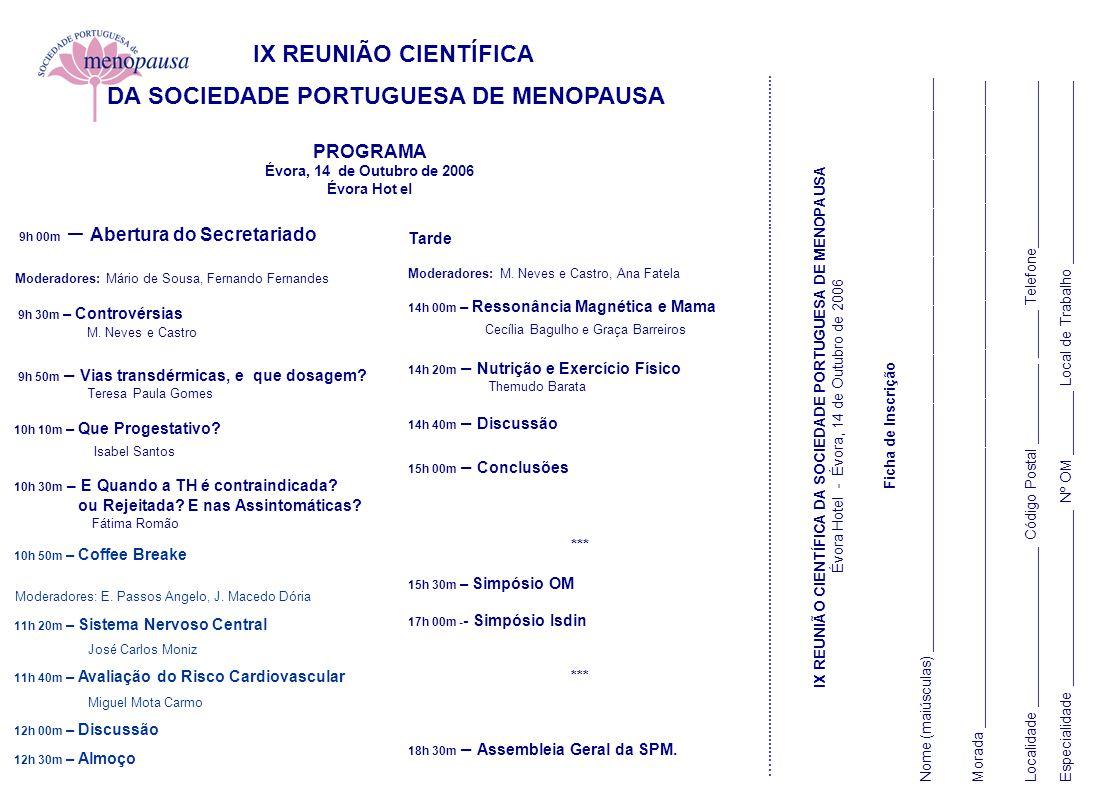IX REUNIÃO CIENTÍFICA DA SOCIEDADE PORTUGUESA DE MENOPAUSA PROGRAMA Évora, 14 de Outubro de 2006 Évora Hot el 9h 00m – Abertura do Secretariado Modera
