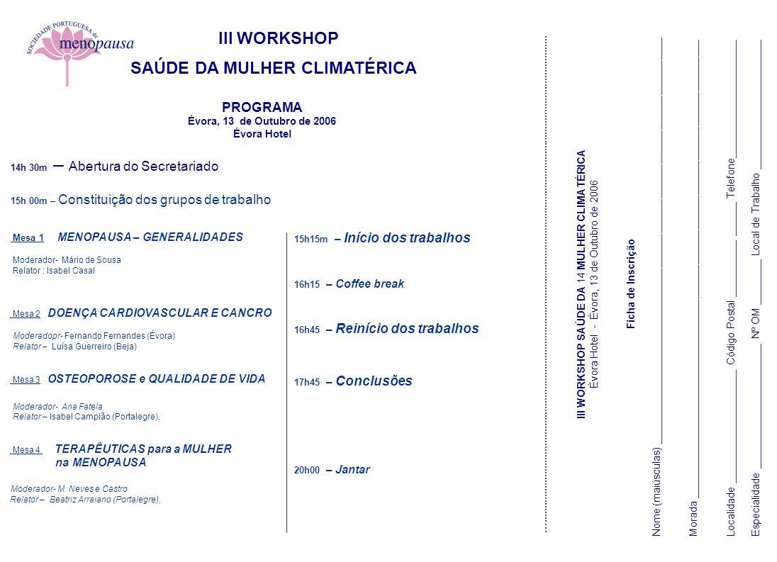 III WORKSHOP SAÚDE DA MULHER CLIMATÉRICA PROGRAMA Évora, 13 de Outubro de 2006 Évora Hotel 14h 30m – Abertura do Secretariado 15h 00m – Constituição d