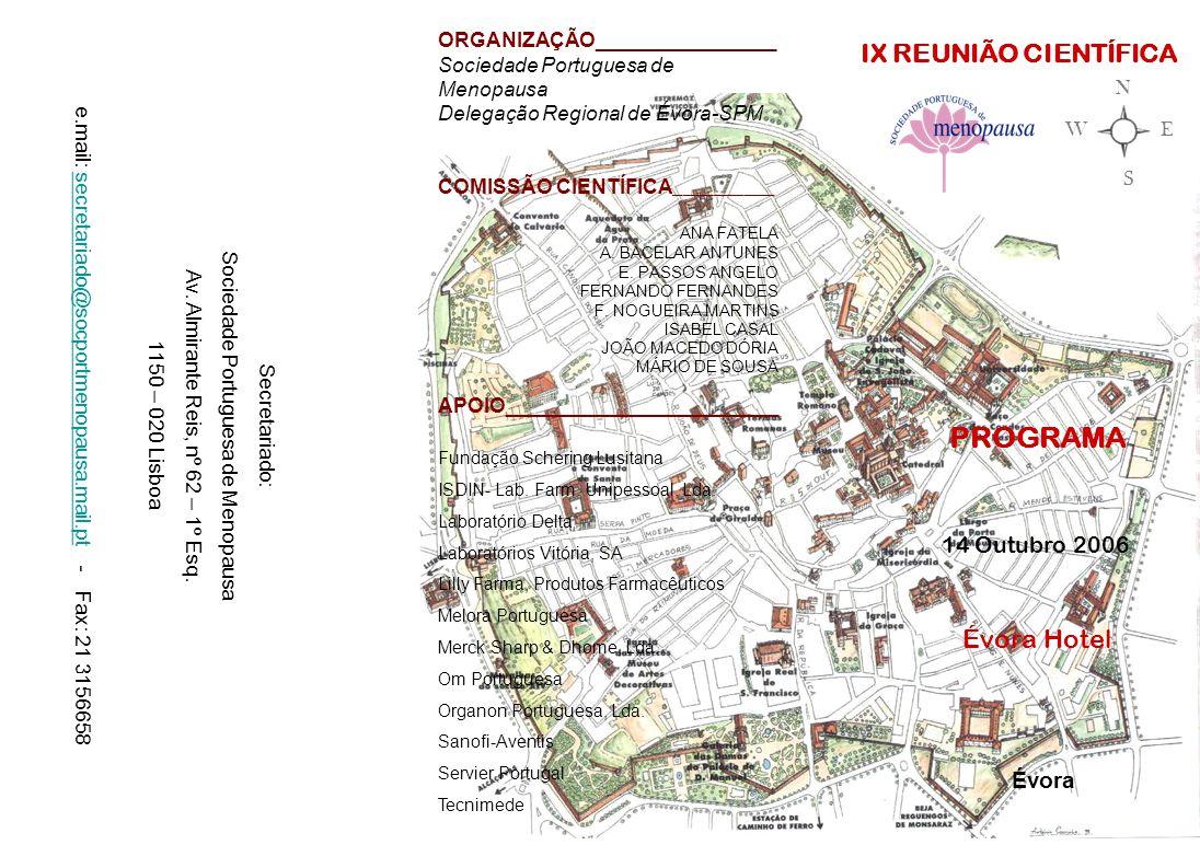 III WORKSHOP Saúde da Mulher Climatérica PROGRAMA 13 Outubro 2006 Évora Hotel Évora ORGANIZAÇÃO________________ Sociedade Portuguesa de Menopausa Delegação Regional de Évora-SPM COMISSÃO CIENTÍFICA __________ ANA FATELA A.