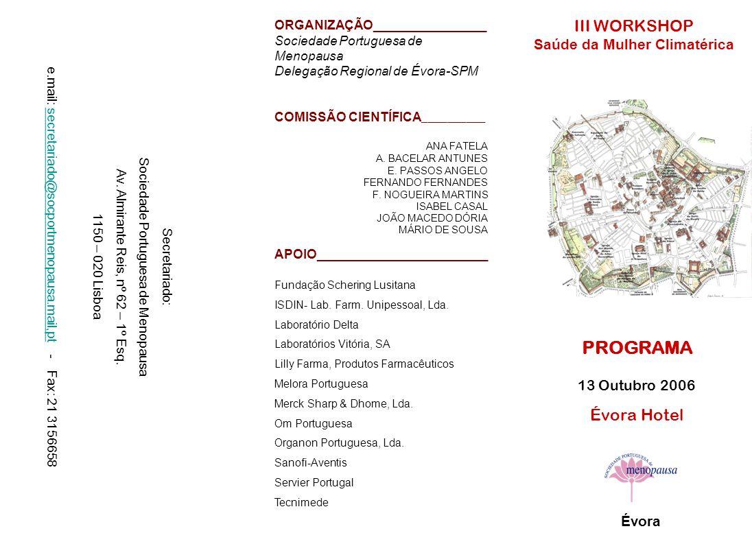 III WORKSHOP Saúde da Mulher Climatérica PROGRAMA 13 Outubro 2006 Évora Hotel Évora ORGANIZAÇÃO________________ Sociedade Portuguesa de Menopausa Dele