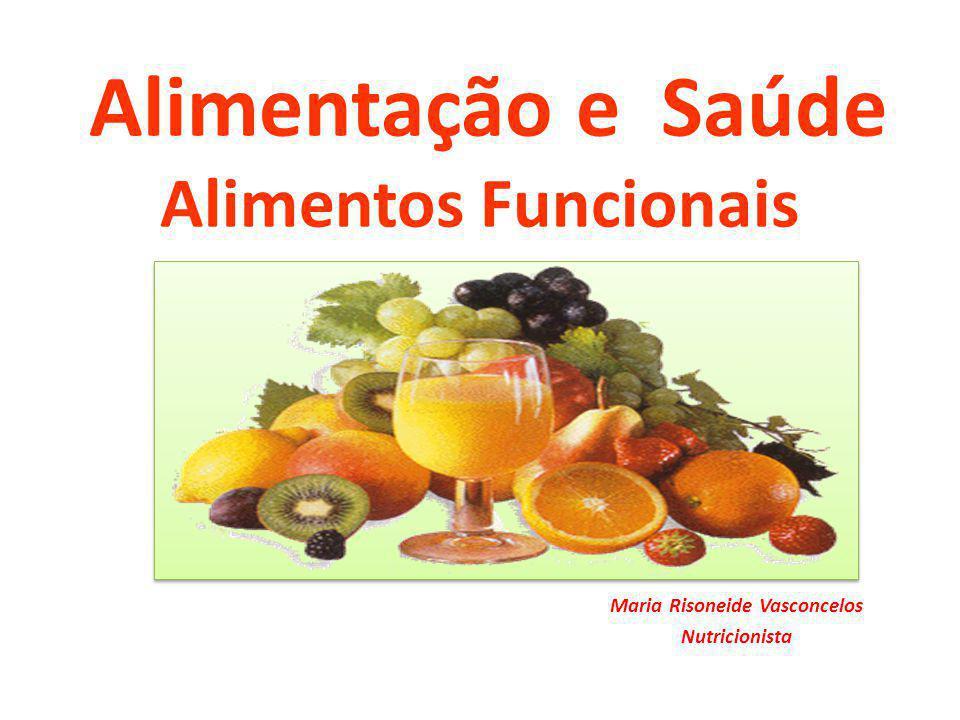 Alimentação e Saúde Alimentos Funcionais Maria Risoneide Vasconcelos Nutricionista
