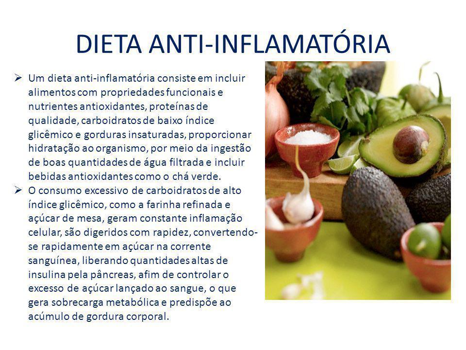 DIETA ANTI-INFLAMATÓRIA Um dieta anti-inflamatória consiste em incluir alimentos com propriedades funcionais e nutrientes antioxidantes, proteínas de