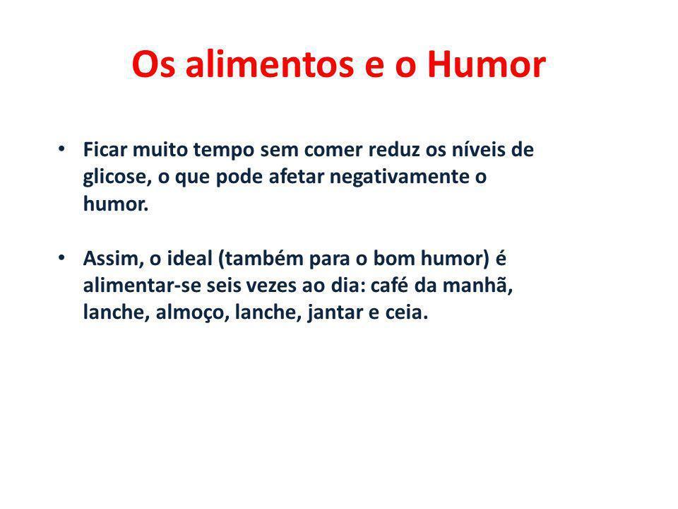 Os alimentos e o Humor Ficar muito tempo sem comer reduz os níveis de glicose, o que pode afetar negativamente o humor. Assim, o ideal (também para o
