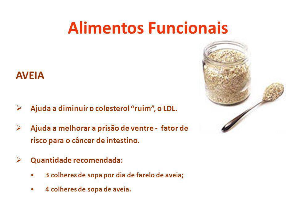 Alimentos Funcionais AVEIA Ajuda a diminuir o colesterol ruim, o LDL. Ajuda a melhorar a prisão de ventre - fator de risco para o câncer de intestino.