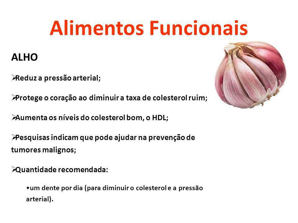 Alimentos Funcionais ALHO Reduz a pressão arterial; Protege o coração ao diminuir a taxa de colesterol ruim; Aumenta os níveis do colesterol bom, o HD