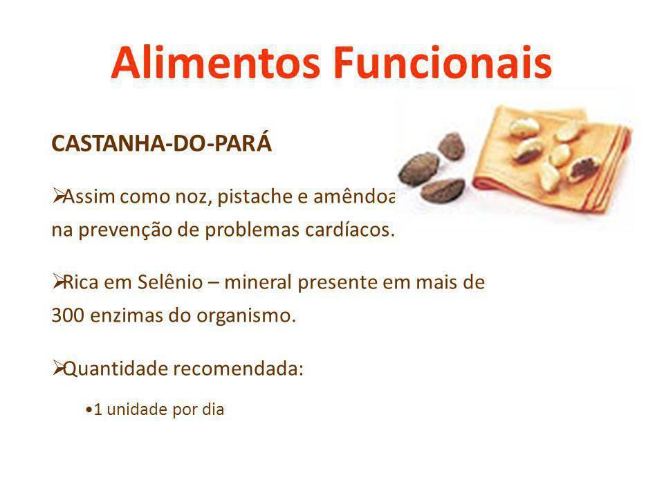 Alimentos Funcionais CASTANHA-DO-PARÁ Assim como noz, pistache e amêndoa, auxilia na prevenção de problemas cardíacos. Rica em Selênio – mineral prese