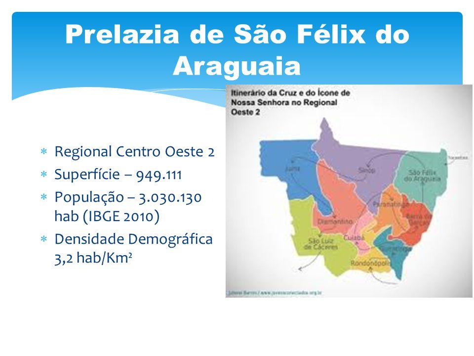 Prelazia de São Félix do Araguaia Regional Centro Oeste 2 Superfície – 949.111 População – 3.030.130 hab (IBGE 2010) Densidade Demográfica 3,2 hab/Km²