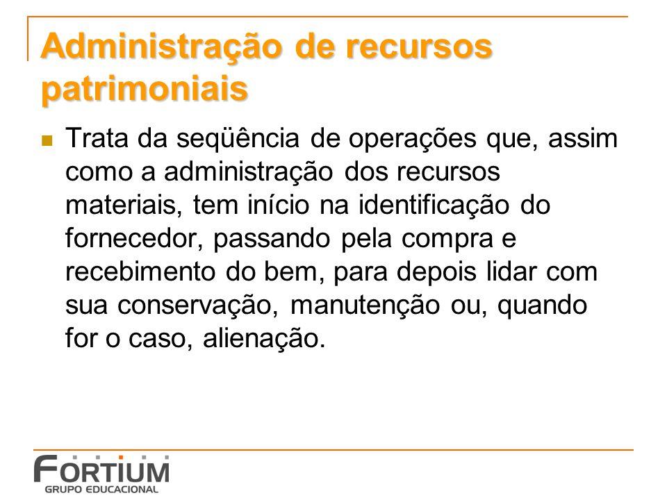Administração de recursos patrimoniais Trata da seqüência de operações que, assim como a administração dos recursos materiais, tem início na identific