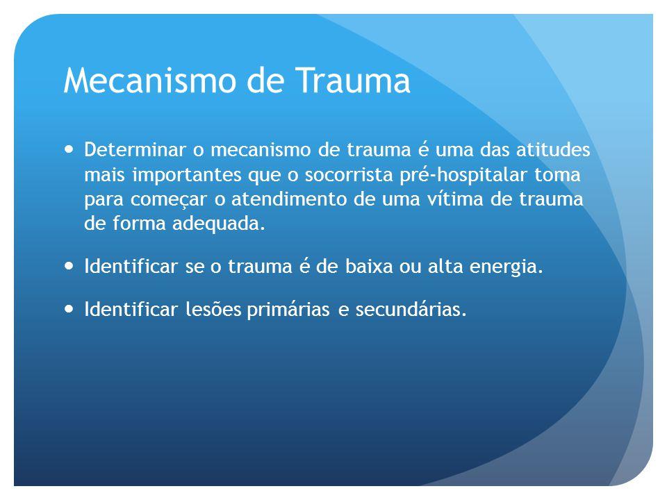 Mecanismo de Trauma Determinar o mecanismo de trauma é uma das atitudes mais importantes que o socorrista pré-hospitalar toma para começar o atendimen