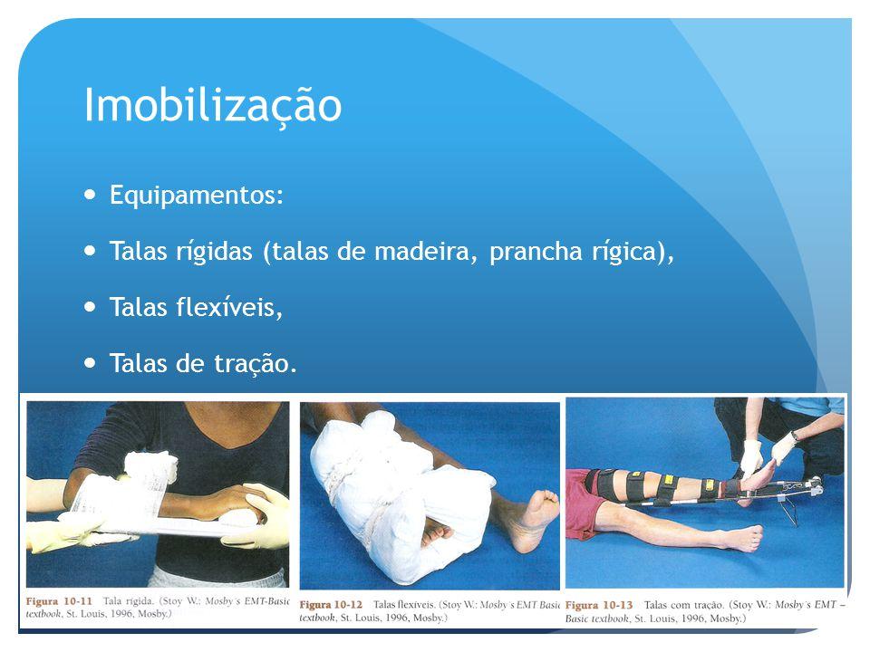 Imobilização Equipamentos: Talas rígidas (talas de madeira, prancha rígica), Talas flexíveis, Talas de tração.