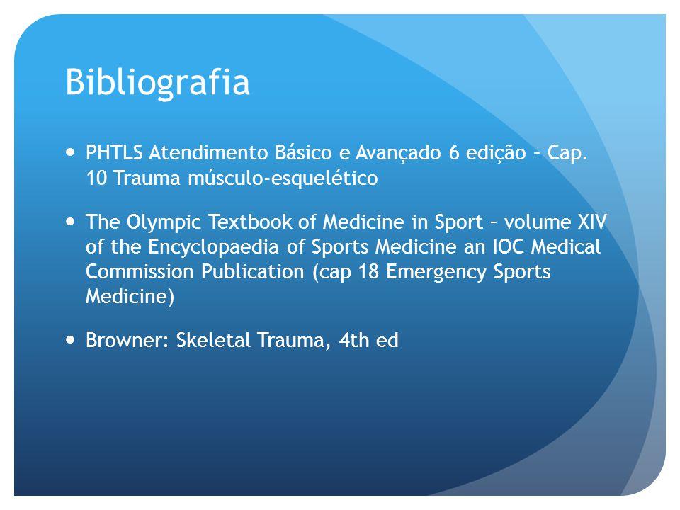 Bibliografia PHTLS Atendimento Básico e Avançado 6 edição – Cap. 10 Trauma músculo-esquelético The Olympic Textbook of Medicine in Sport – volume XIV