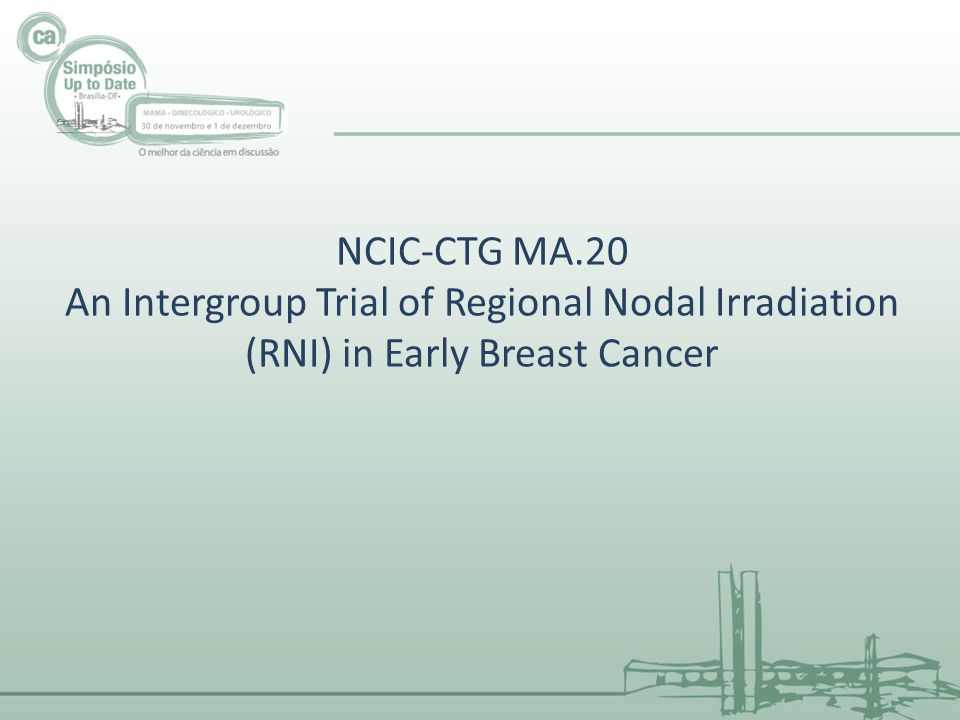 NCIC-CTG MA.20 An Intergroup Trial of Regional Nodal Irradiation (RNI) in Early Breast Cancer