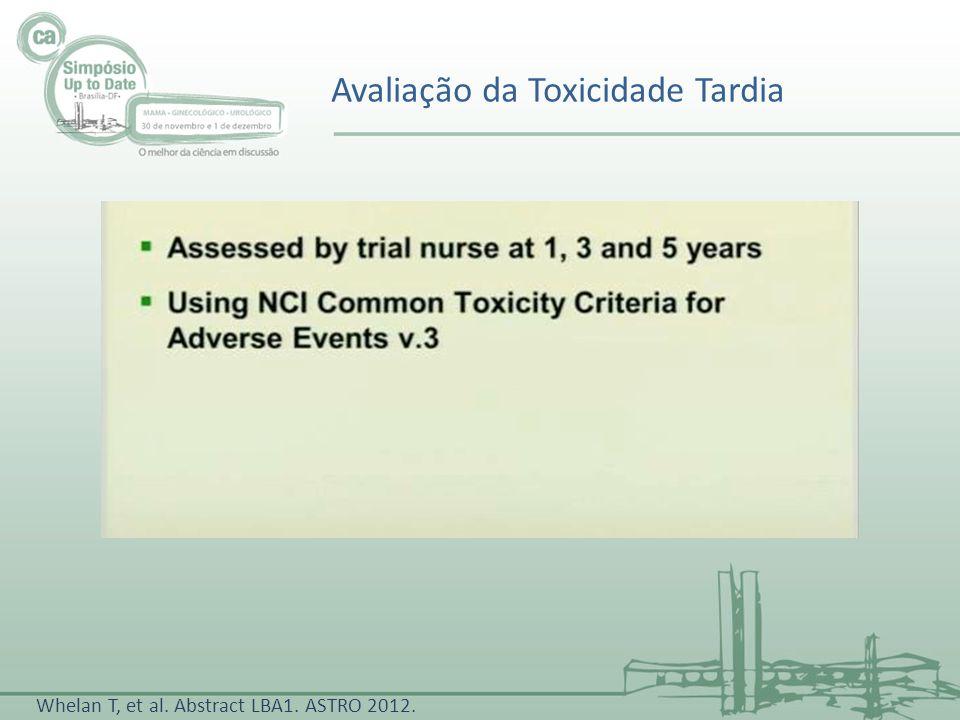 Avaliação da Toxicidade Tardia Whelan T, et al. Abstract LBA1. ASTRO 2012.
