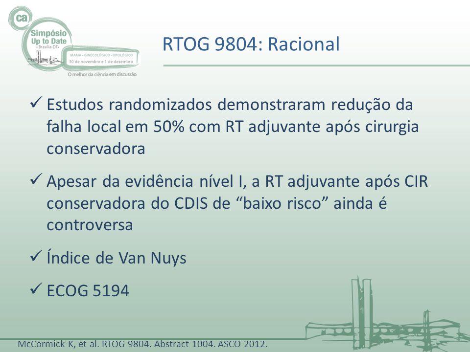 Avaliar RT adjuvante em um subgrupo de pacientes portadoras CDIS, classificadas como de baixo risco RTOG 9804: Objetivo Primário McCormick K, et al.