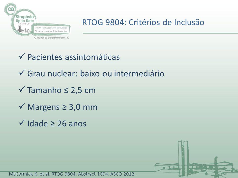 Observação +/- TMX Idade < 50 anos 50 anos Margens finais Negativas 3 a 9 mm 10 mm Grau nuclear Baixo Intermediário Uso de TMX Sim Não RT WBI 50 Gy em 25-28 fr ou 42,5 Gy em 16 fr Δ t 12 sem +/- TMX RANDOMIZAÇÃORANDOMIZAÇÃO RTOG 9804: Desenho ESTRATIFICAÇÃOESTRATIFICAÇÃO McCormick K, et al.
