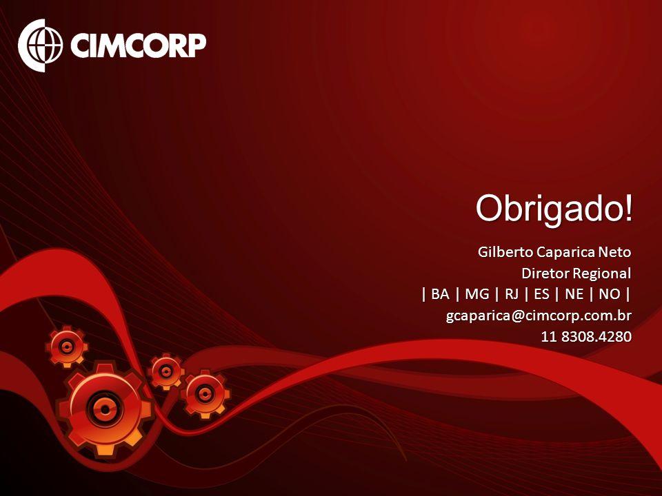 Obrigado! Gilberto Caparica Neto Diretor Regional | BA | MG | RJ | ES | NE | NO | gcaparica@cimcorp.com.br 11 8308.4280