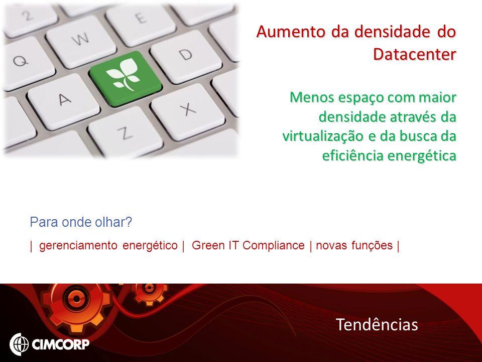 Tendências Aumento da densidade do Datacenter Menos espaço com maior densidade através da virtualização e da busca da eficiência energética Para onde