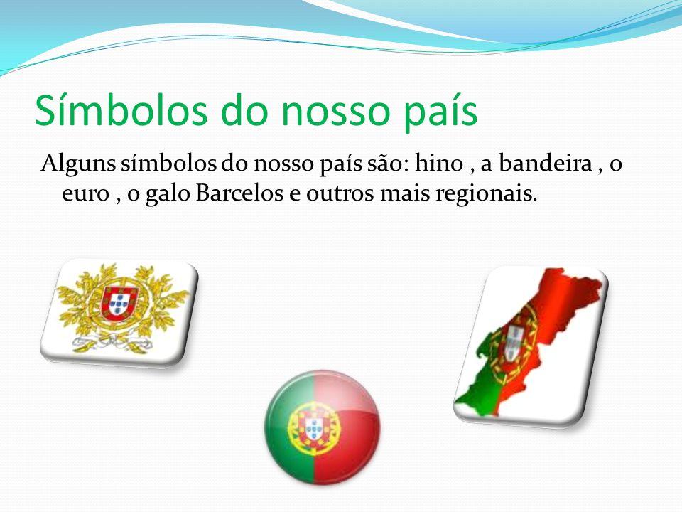 Símbolos do nosso país Alguns símbolos do nosso país são: hino, a bandeira, o euro, o galo Barcelos e outros mais regionais.