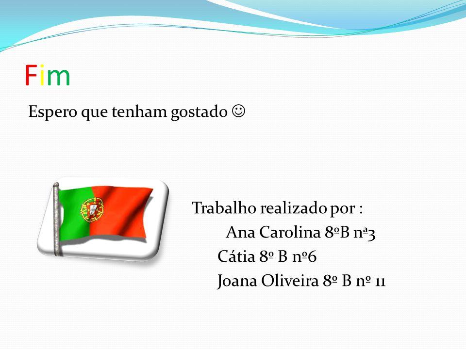FimFim Espero que tenham gostado Trabalho realizado por : Ana Carolina 8ºB nª3 Cátia 8º B nº6 Joana Oliveira 8º B nº 11