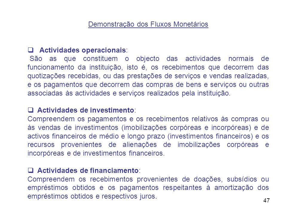 47 Demonstração dos Fluxos Monetários Actividades operacionais: São as que constituem o objecto das actividades normais de funcionamento da instituiçã