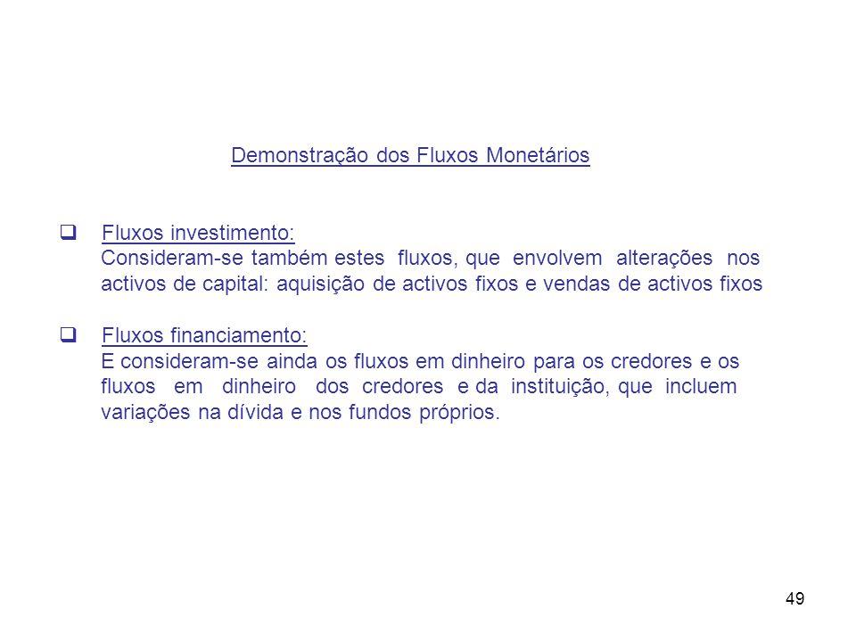 49 Demonstração dos Fluxos Monetários Fluxos investimento: Consideram-se também estes fluxos, que envolvem alterações nos activos de capital: aquisiçã