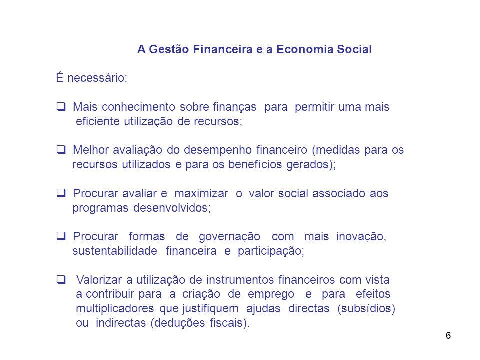 6 A Gestão Financeira e a Economia Social É necessário: Mais conhecimento sobre finanças para permitir uma mais eficiente utilização de recursos; Melh