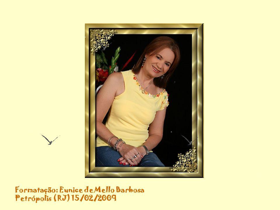 Te preparei este Bouquet de rosas. Peço lhe para tratá-las com carinho, meu coração está dentro delas… Eunice Barbosa 15/02/2009