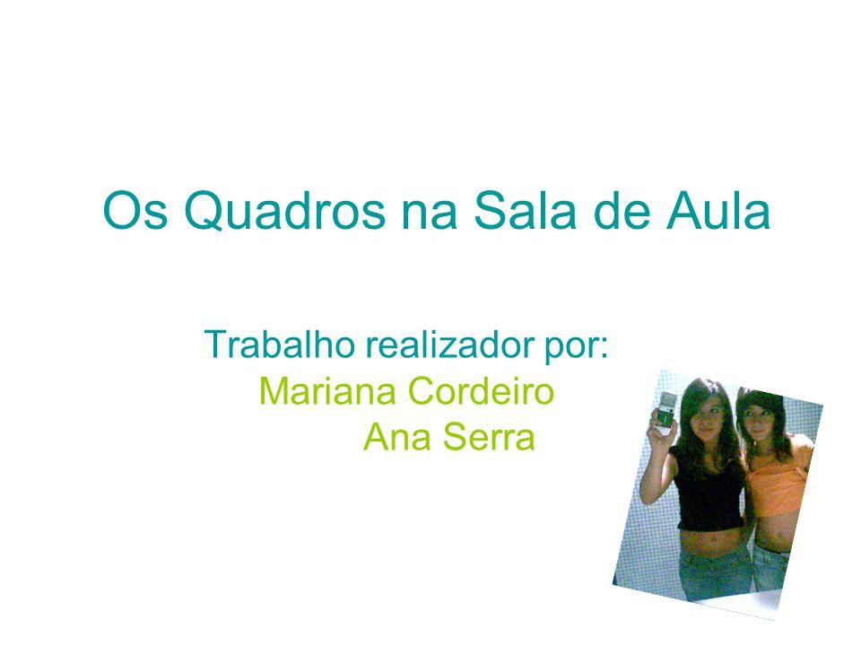 Os Quadros na Sala de Aula Trabalho realizador por: Mariana Cordeiro Ana Serra