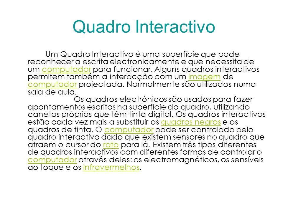 Quadro Interactivo Um Quadro Interactivo é uma superfície que pode reconhecer a escrita electronicamente e que necessita de um computador para funcionar.