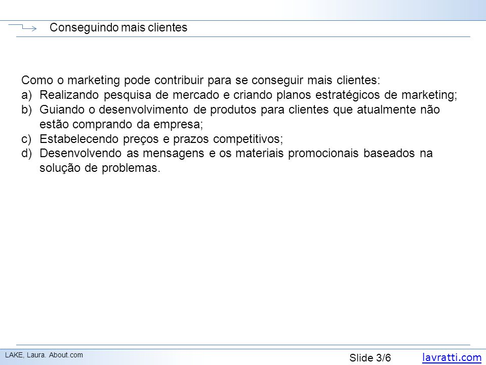lavratti.com Slide 4/6 Marketing direto www.abemd.org.brwww.abemd.org.br; www.mktdireto.com.brwww.mktdireto.com.br O marketing direto é importante para que a empresa se relacione com os seus clientes.