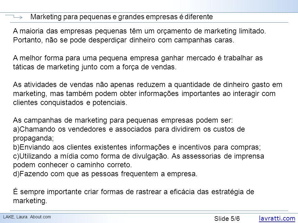 lavratti.com Slide 5/6 Marketing para pequenas e grandes empresas é diferente LAKE, Laura.