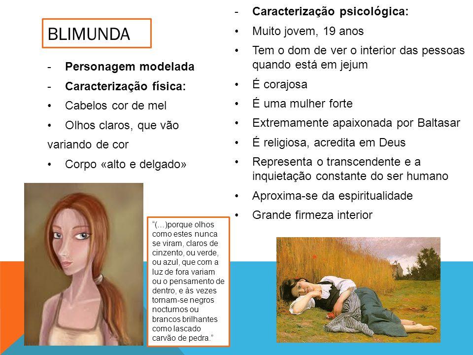 BLIMUNDA -Personagem modelada -Caracterização física: Cabelos cor de mel Olhos claros, que vão variando de cor Corpo «alto e delgado» -Caracterização