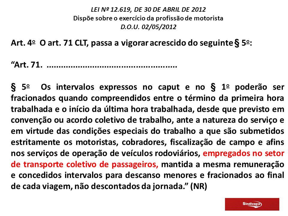 Art.4 o O art. 71 CLT, passa a vigorar acrescido do seguinte § 5 o : Art.