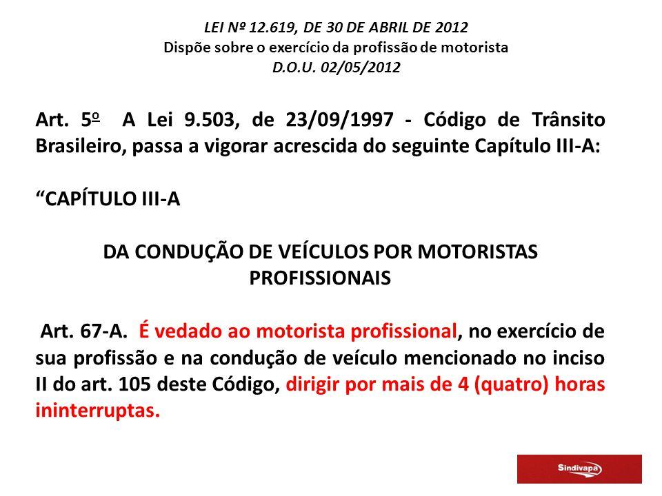 Art. 5 o A Lei 9.503, de 23/09/1997 - Código de Trânsito Brasileiro, passa a vigorar acrescida do seguinte Capítulo III-A: CAPÍTULO III-A DA CONDUÇÃO