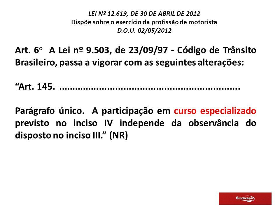 Art. 6 o A Lei nº 9.503, de 23/09/97 - Código de Trânsito Brasileiro, passa a vigorar com as seguintes alterações: Art. 145...........................