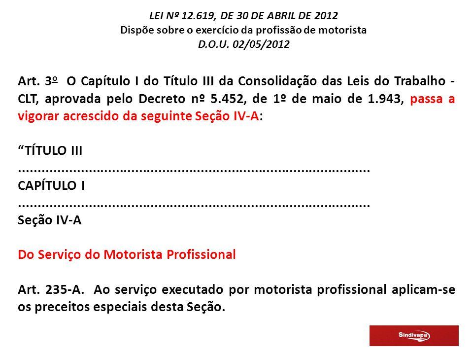 Art. 3 o O Capítulo I do Título III da Consolidação das Leis do Trabalho - CLT, aprovada pelo Decreto nº 5.452, de 1º de maio de 1.943, passa a vigora