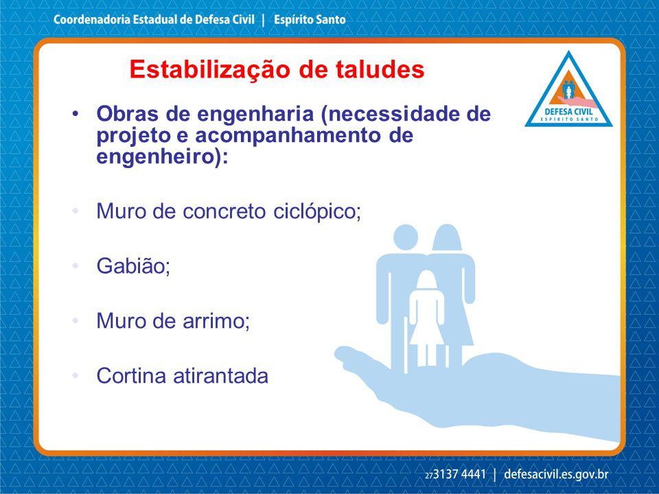 Estabilização de taludes Obras de engenharia (necessidade de projeto e acompanhamento de engenheiro): Muro de concreto ciclópico; Gabião; Muro de arri