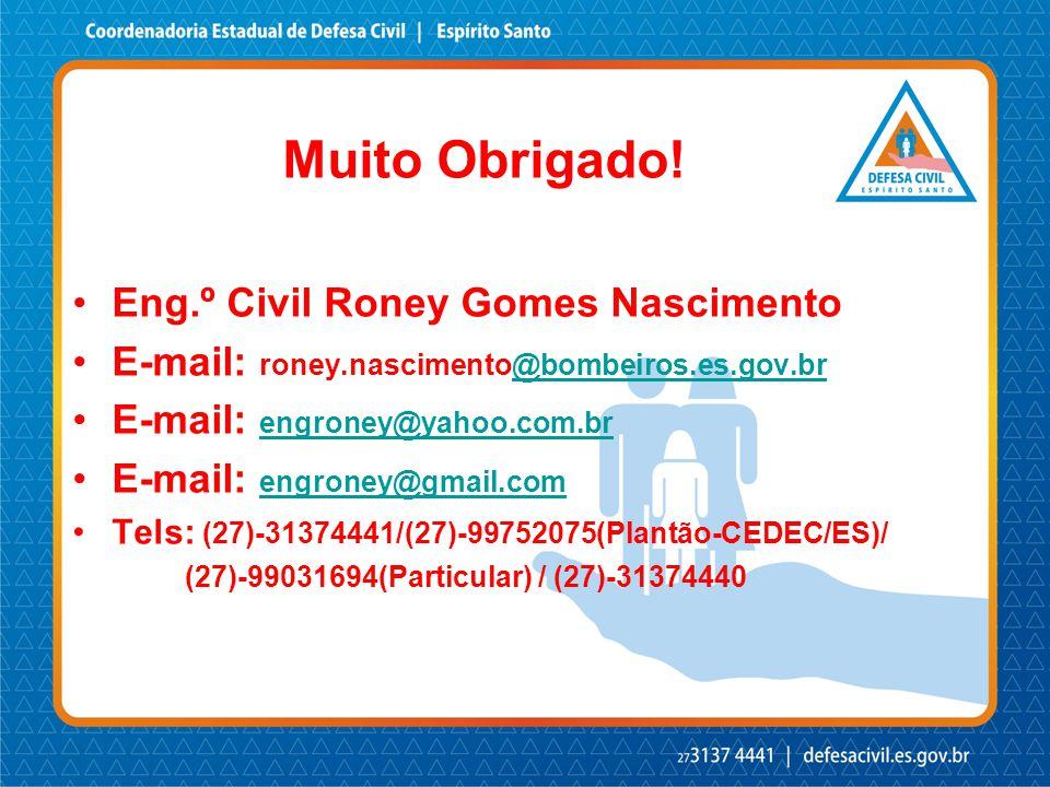 Muito Obrigado! Eng.º Civil Roney Gomes Nascimento E-mail: roney.nascimento@bombeiros.es.gov.br@bombeiros.es.gov.br E-mail: engroney@yahoo.com.br engr